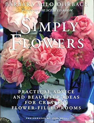 9780091782795: SIMPLY FLOWERS: PRACTICAL ADVICE AND BEAUTIFUL IDEAS FOR CREATING FLOWER-FILLED ROOMS