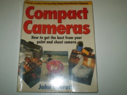 9780091783594: Compact Cameras: How to Get the Best from Your Point and Shoot Camera