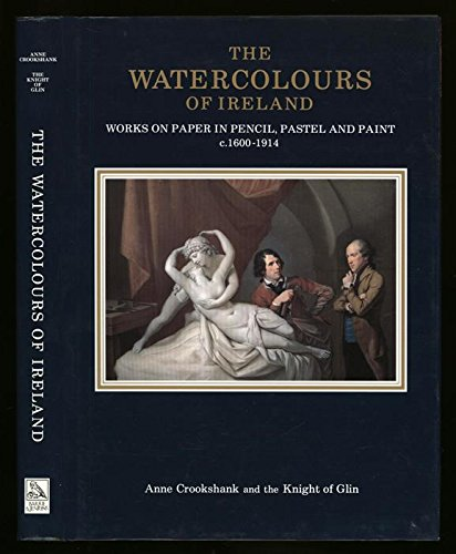 9780091783693: The Watercolours of Ireland: Works on Paper in Pencil, Pastel and Paint, c.1600-1914