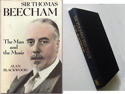 SIR THOMAS BEECHAM. THE MAN AND HIS MUSIC.: Blackwood, Alan