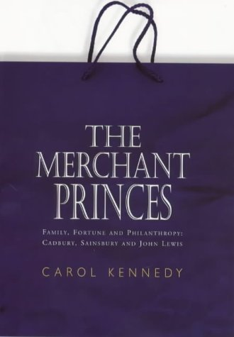 9780091784478: The Merchant Princes: Family, Fortune and Philanthropy - Cadbury, Sainsbury and John Lewis