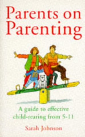 9780091785888: Parents on Parenting: Guide to Effective Child-rearing from 5-11