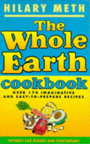 9780091785987: The Whole Earth Cookbook: Over 170 Imaginative and Easy-to-prepare Vegan and Vegetarian Recipes
