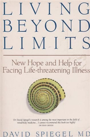 9780091786410: Living Beyond Limits: New Hope and Help for Facing Life-threatening Illness