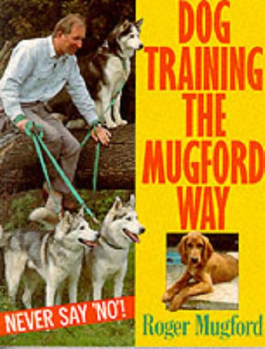 9780091786649: Dog Training the Mugford Way: Never Say No!
