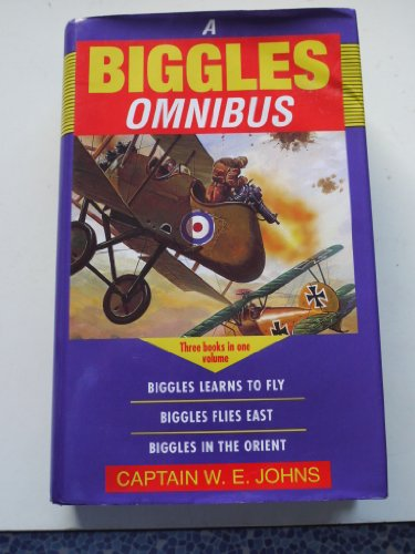 9780091786663: Biggles Omnibus: Biggles Learns to Fly / Biggles Flies East / Biggles in the Orient