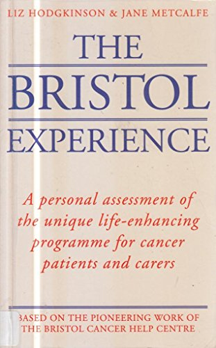 9780091789800: The Bristol Experience: A Personal Assessment of the Unique Life-Enhancing Programme for Cancer Patients and Carers
