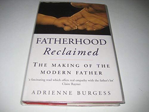 9780091790158: Fatherhood Reclaimed: The Making of the Modern Father