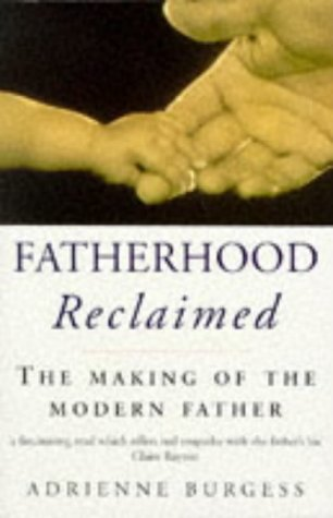 9780091790202: Fatherhood Reclaimed: The Making of the Modern Father