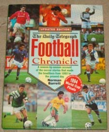 9780091790615: '''DAILY TELEGRAPH'' FOOTBALL CHRONICLE: A SEASON-BY-SEASON ACCOUNT OF THE SOCCER STORIES THAT MADE THE HEADLINES FROM 1863 TO THE PRESENT DAY'