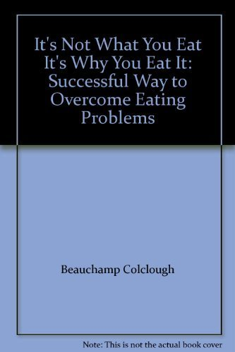 9780091791261: It's Not What You Eat it's Why You Eat it: Successful Way to Overcome Eating Problems