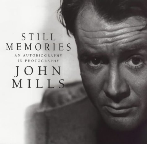 Still Memories: An Autobiography in Photography: JOHN MILLS