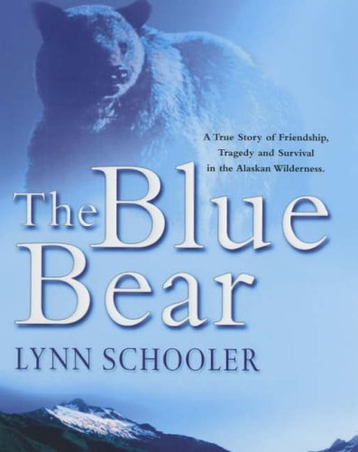 9780091794095: The Blue Bear: A True story of Friendship, Tragedy, and Survival in the Alaskan Wilderness