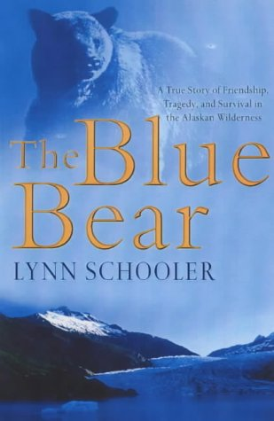 9780091794095: THE BLUE BEAR. A True Story of Friendship, Tragedy, and Survival in the Alaskan Wilderness.