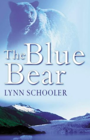 9780091794293: The Blue Bear: A True Story of Friendship, Tragedy, and Survival in the Alaskan Wilderness