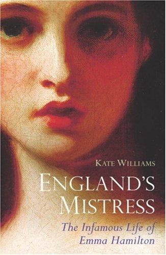 9780091794743: England's Mistress: The Infamous Life of Emma Hamitlon