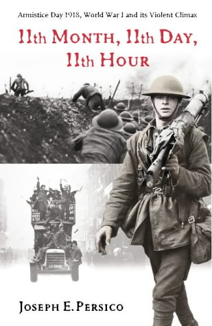 9780091795030: Eleventh Month, Eleventh Day, Eleventh Hour: The War to End All Wars and Its Violent End