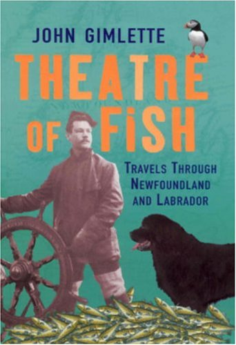 9780091795191: Theatre of Fish: Travels Through Newfoundland and Labrador