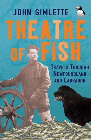 9780091795290: Theatre of Fish: Travels through Newfoundland and Labrador