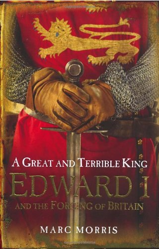 9780091796846: A Great and Terrible King: Edward I and the Forging of Britain