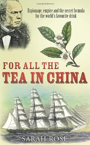 9780091797065: For All the Tea in China: Espionage, Empire and the Secret Formula for the World's Favourite Drink