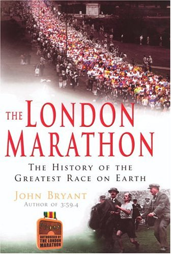 9780091797140: The London Marathon: The History of the Greatest Race on Earth