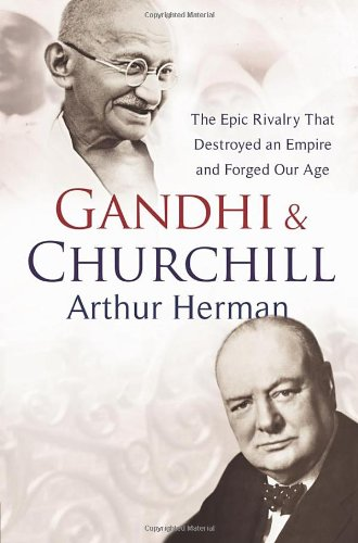 9780091797164: Gandhi and Churchill: The Rivalry That Destroyed an Empire and Forged Our Age