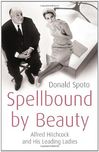 9780091797232: Spellbound by beauty : Alfred Hitchcock and his leading ladies / by Donald Spoto
