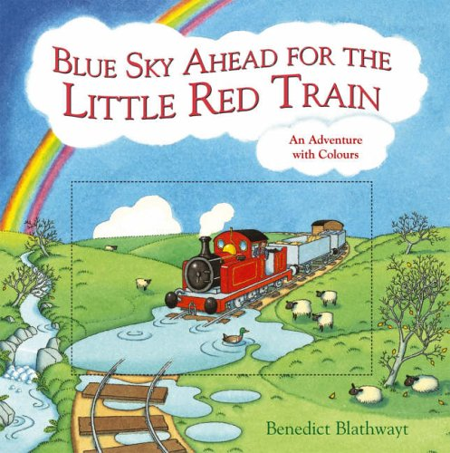 9780091798529: Blue Sky Ahead for the Little Red Train: An adventure with colours