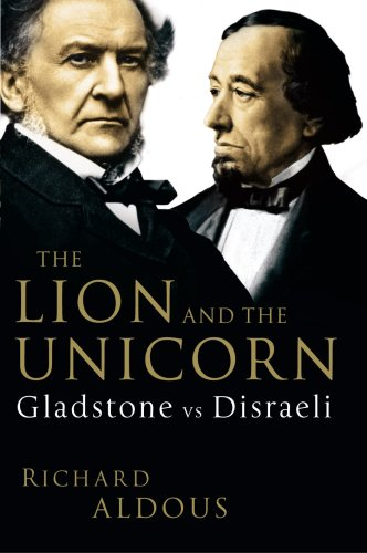 The Lion and the Unicorn: Gladstone vs Disraeli: Aldous, Richard