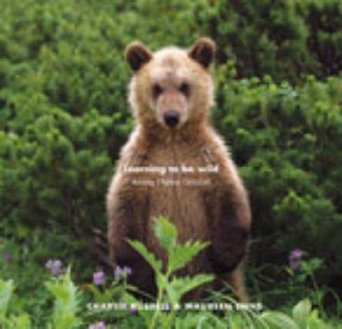 9780091799823: Learning to Be Wild: Raising Orphan Grizzlies