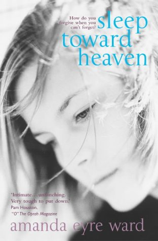 Sleep Toward Heaven.: Ward, Amanda Eyre