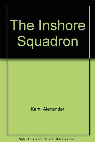 The Inshore Squadron: Kent, Alexander