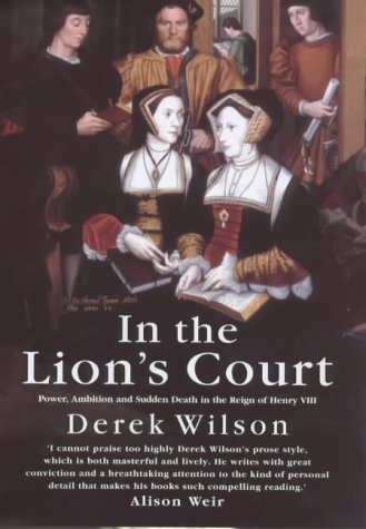 9780091801182: In the Lion's Court: Power, Ambition and Sudden Death in the Reign of Henry VIII - A Study in Political Intrigue