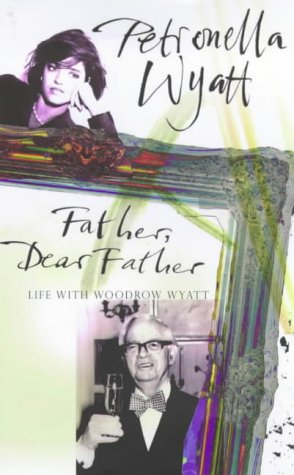9780091801397: 'FATHER, DEAR FATHER: LIFE WITH WOODROW WYATT'