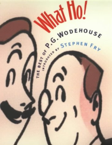 9780091801403: What Ho! : The Best of P. G. Wodehouse