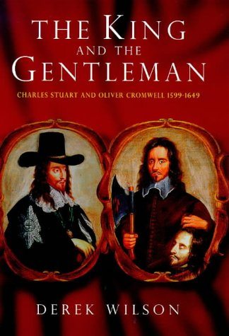9780091801601: The King and the Gentleman: Charles Stuart and Oliver Cromwell, 1599-1649