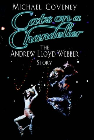 9780091801700: Cats on a Chandelier: The Andrew Lloyd Webber Story