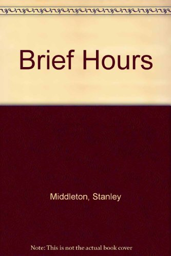 Brief Hours: Middleton, Stanley - RARE SIGNED FIRST EDITION