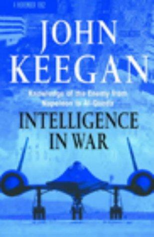 INTELLIGENCE IN WAR Knowledge of the Enemy: John Keegan