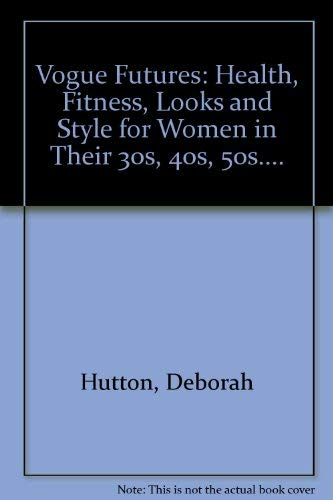 9780091806514: Vogue Futures: Health, Fitness, Looks and Style for Women in Their 30s, 40s, 50s....