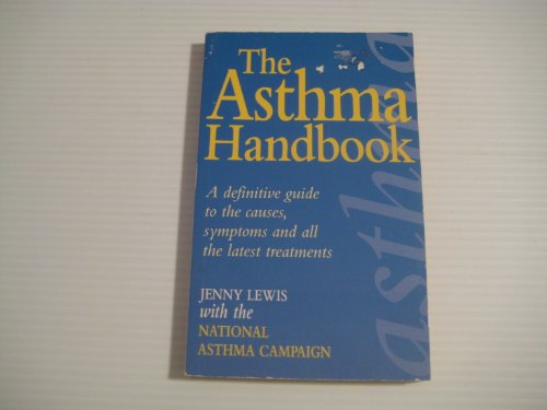 9780091806736: The Asthma Handbook: A Definitive Guide to the Causes, Symptoms and All the Latest Treatments