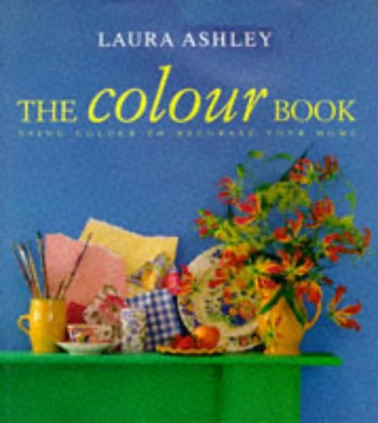 9780091807238: '''LAURA ASHLEY'' THE COLOUR BOOK: USING COLOUR TO DECORATE YOUR HOME'
