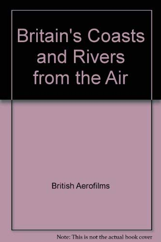 Britain's Coasts and Rivers from the Air: British Aerofilms