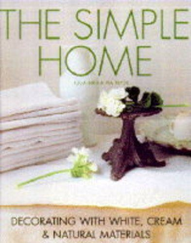 9780091808112: The Simple Home: Decorating with White, Cream and Natural Materials