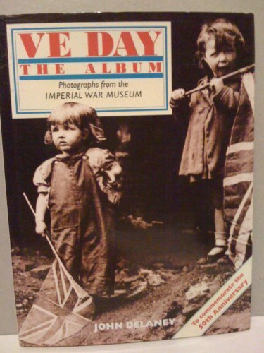 VE Day: The Album - Photographs from the Imperial War Museum (0091808286) by John Delaney