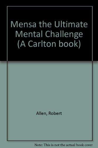 9780091808341: Mensa the Ultimate Mental Challenge (A Carlton Book)