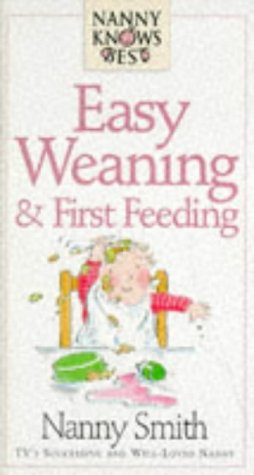 9780091809300: Easy Weaning and First Feeding (Nanny Knows Best)