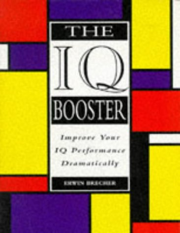 9780091809478: The IQ Booster: How to Dramatically Improve Your Performance on IQ Tests