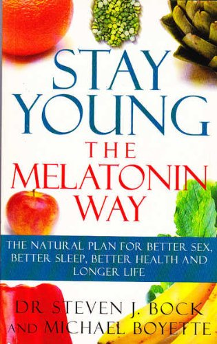9780091809966: Stay Young: The Melatonin Way - The Natural Plan for Better Sex, Better Sleep, Better Health and Longer Life